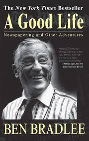 a good life newspapering and other adventures ben bradlee