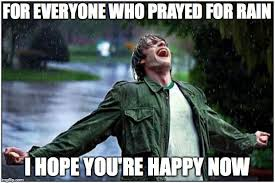Custom Meme Maker - will it every stop for everyone who prayed for rain i hope