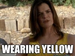 Yellow Meme - wearing yellow misc quickmeme