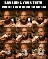 Brushing Teeth Meme - heavy metal humor metal memes brushing your teeth while