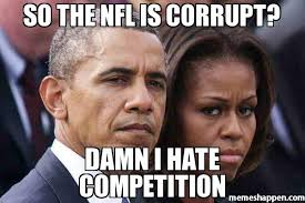 Hate Meme - so the nfl is corrupt damn i hate competition meme trip 18955