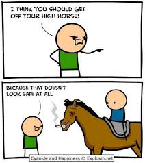 High Horse Meme - i think you should get off your high horse because that doesn t