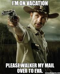 Walker Meme - i m on vacation please walker my mail over to eva meme walking