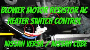 nissan versa juke engine blower motor resistor nissan versa u0026 nissan cube youtube