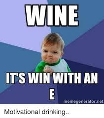Motivational Meme Generator - wine its win with an memegeneratornet motivational drinking meme