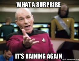 Surprise Meme - what a surprise it s raining again annoyed picard make a meme