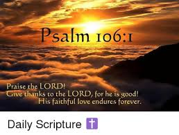 Scripture Memes - psalm io6i praise the lord give thanks to the lord for he is good