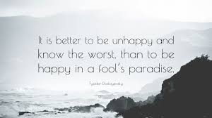 fyodor dostoyevsky quote u201cit is better to be unhappy and know the