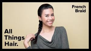 hairstyle ph how to do a classic french braid with dove all things hair ph