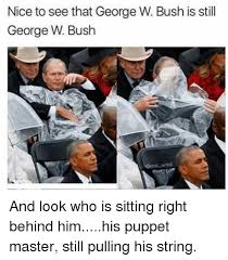 nice to see that george w bush is still george bush and look who is