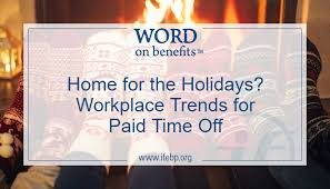 home for the holidays workplace trends for paid time word