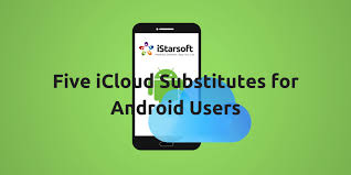 android users five icloud substitutes for android users