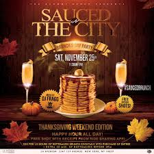 sauced in the city brunch day party u0026 happy hour thanksgiving