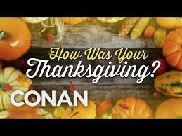 time to play how was your thanksgiving conan on tbs