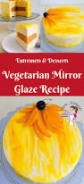 how to make a vegetarian mirror glaze recipes veena azmanov