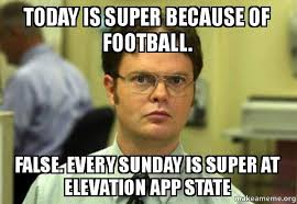 Football Sunday Meme - today is super because of football false every sunday is super
