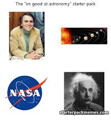 Astronomy Memes - the best of starter pack memes im good at astronomy
