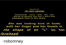 Somebody Once Told Me Meme - episode vii the force awakens somebody once told me the world is