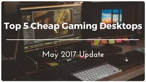 Cheap Desk Top Top 5 Pre Built Best Cheap Gaming Desktops Of 2017 Amdology