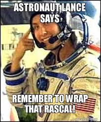 Astronaut Meme - astronaut lance says remember to wrap that rascal make a meme