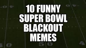 Super Bowl Sunday Meme - file 204381 0 super bowl blackout 2013 header jpg