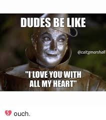 Dudes Be Like Meme - dudes be like i love you with all my heart ouch be like meme on
