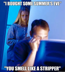 Summers Eve Meme - i bought some summer s eve you smell like a stripper redditors