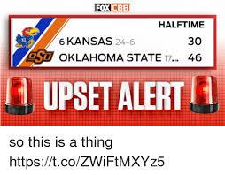 Oklahoma State Memes - foxcbeb halftime 6 kansas 24 6 30 s oklahoma state 1 46 0 upset