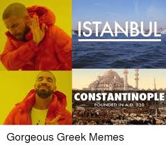 Greek Memes - istanbul constantinople founded in a d 330 gorgeous greek memes
