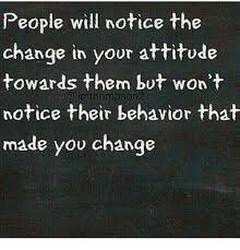 People Change Memes - people will notice the change in your attitude towards them but
