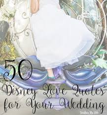 wedding quotes disney 50 disney quotes for your wedding this fairy tale