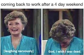 Back To Work Meme - 47 memes you need to send to your co workers right f king now