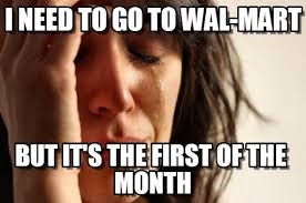 First Of The Month Meme - i need to go to wal mart first world problems meme on memegen
