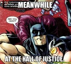 Justice Meme - meanwhile at the hall of justice make a meme