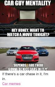 Car Guy Meme - car guy mentality watcha movietonighted in s6002 depends are there