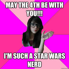 May The 4th Meme - may the 4th be with you i m such a star wars nerd idiot nerd