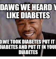 Diabetes Memes - 25 best memes about do you want diabetes do you want