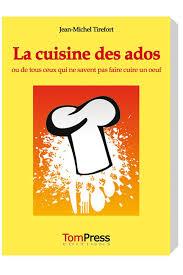 faire un livre de cuisine livre la cuisine des ados tom press