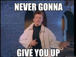 Never Gonna Give You Up Meme - never gonna give you up rick rolling in the deep quickmeme