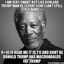 I Am Smart Meme - i am very smart not like donload trump man he is that dum i cant