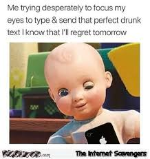 Funny Drunk Memes - when you re about to send that perfect drunk text funny meme pmslweb