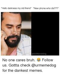 Old Phone Meme - hello darkness my old friend new phone who dis dank memes gang