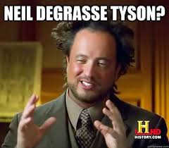 Neil Tyson Degrasse Meme - neil degrasse tyson ancient aliens quickmeme