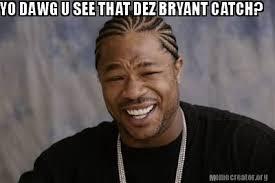 Dez Bryant Memes - meme creator yo dawg u see that dez bryant catch meme generator