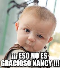 Nancy Meme - eso no es gracioso nancy sceptical baby meme on memegen