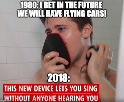 The Future Meme - 1980 i bet in the future we will have flying cars 2018 meme