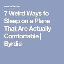 Comfortable Ways To Sleep 7 Weird Ways To Sleep On A Plane That Are Actually Comfortable