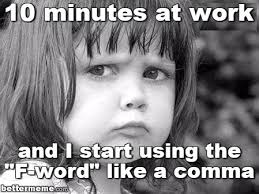 Comma Meme - 10 minutes at work f word