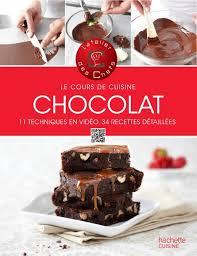 cours de cuisine chocolat livre chocolat cours de cuisine l atelier des chefs hachette