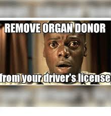Donation Meme - remove organ donor irom your drivers license meme on me me